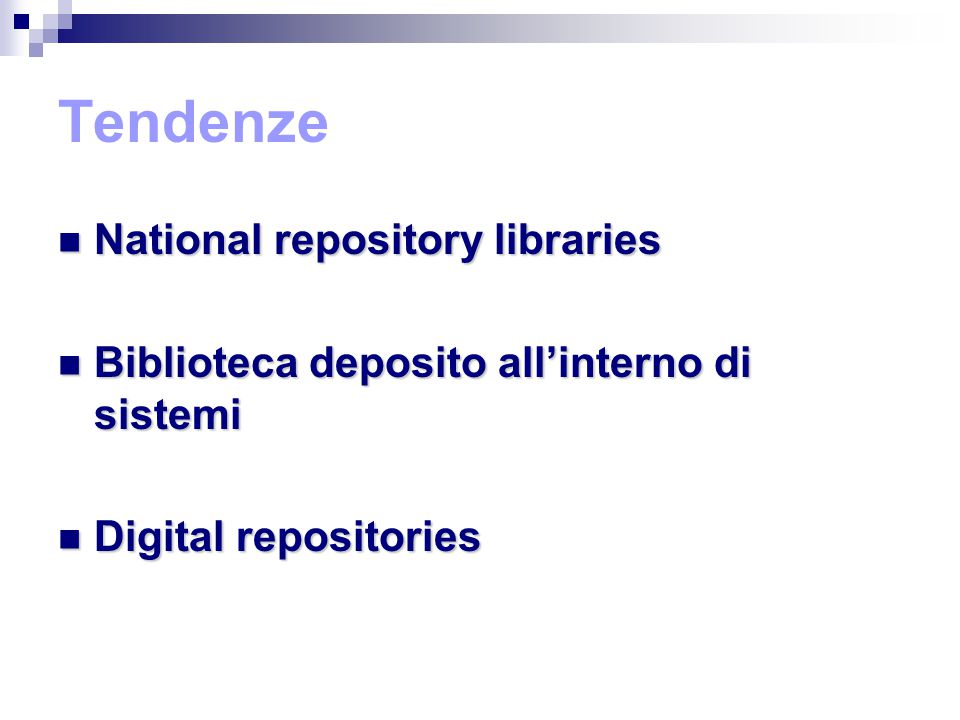 Tendenze National repository libraries National repository libraries Biblioteca deposito all'interno di sistemi Biblioteca deposito all'interno di sistemi Digital repositories Digital repositories