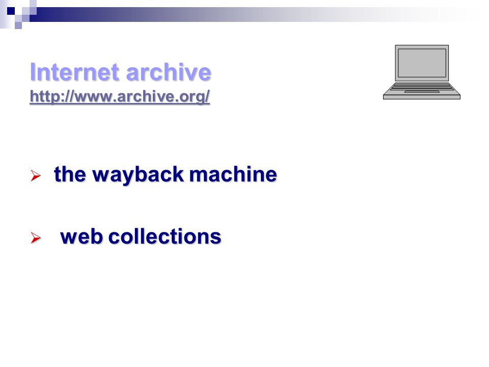 Internet archive http://www.archive.org/ the wayback machine  the wayback machine  web collections