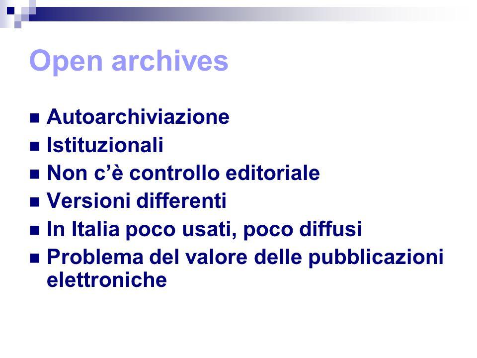 Open archives Autoarchiviazione Istituzionali Non c'è controllo editoriale Versioni differenti In Italia poco usati, poco diffusi Problema del valore delle pubblicazioni elettroniche