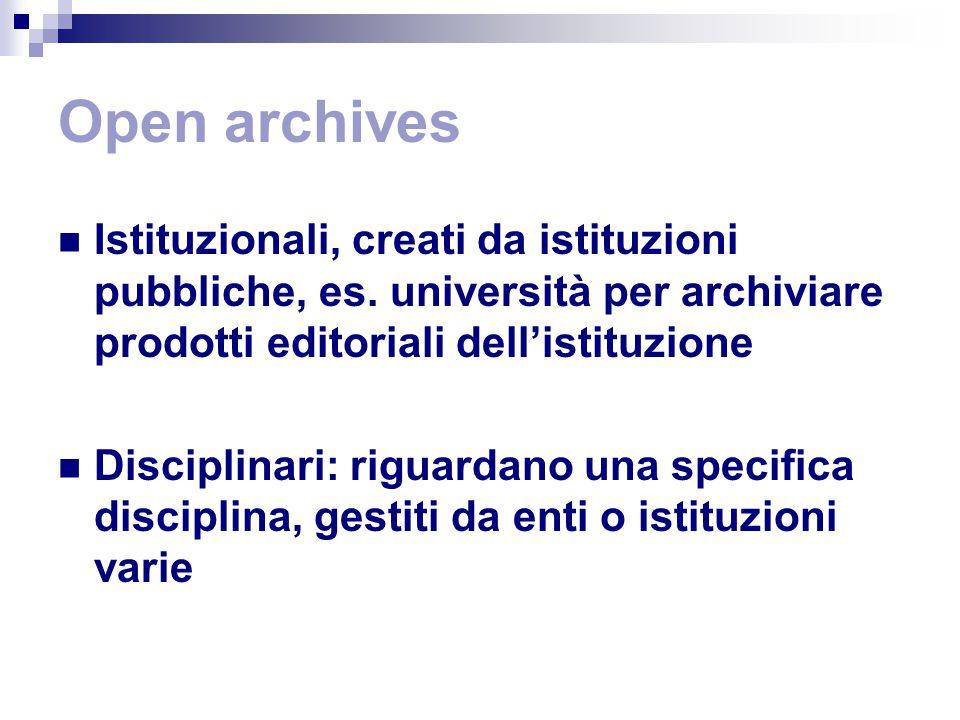 Open archives Istituzionali, creati da istituzioni pubbliche, es.
