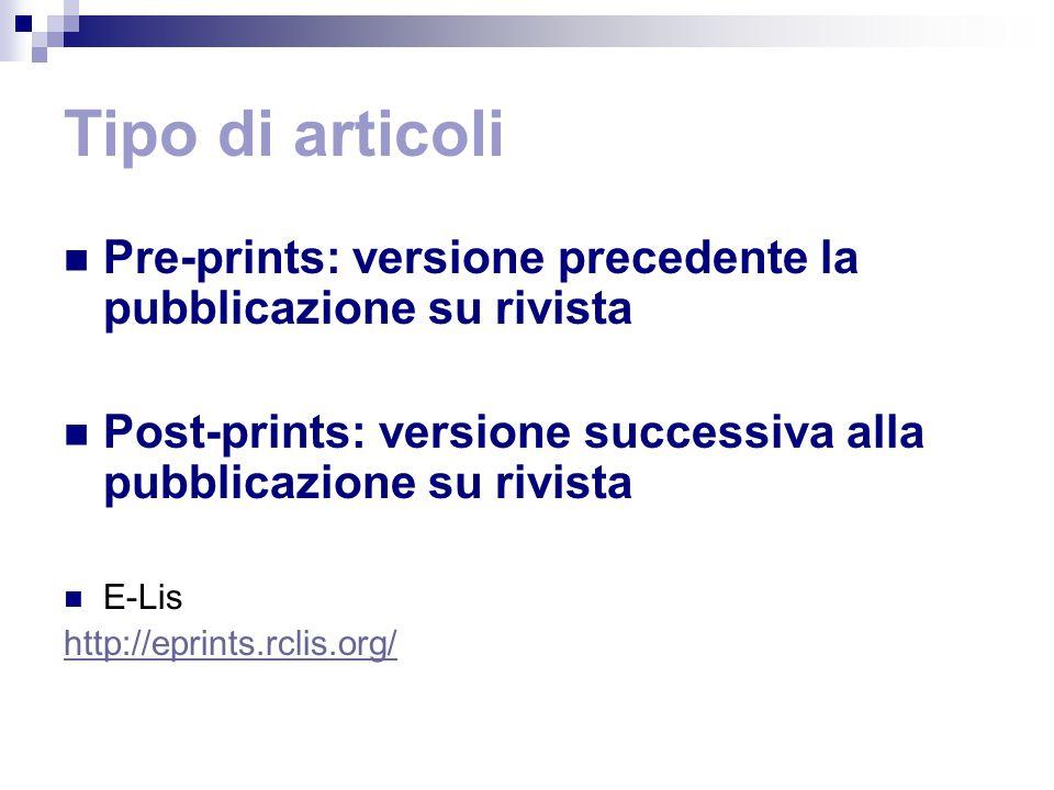 Tipo di articoli Pre-prints: versione precedente la pubblicazione su rivista Post-prints: versione successiva alla pubblicazione su rivista E-Lis http://eprints.rclis.org/