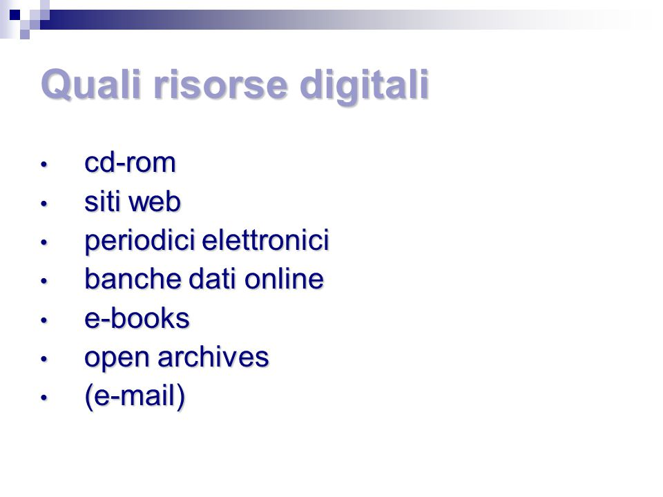 Quali risorse digitali cd-rom cd-rom siti web siti web periodici elettronici periodici elettronici banche dati online banche dati online e-books e-books open archives open archives (e-mail) (e-mail)