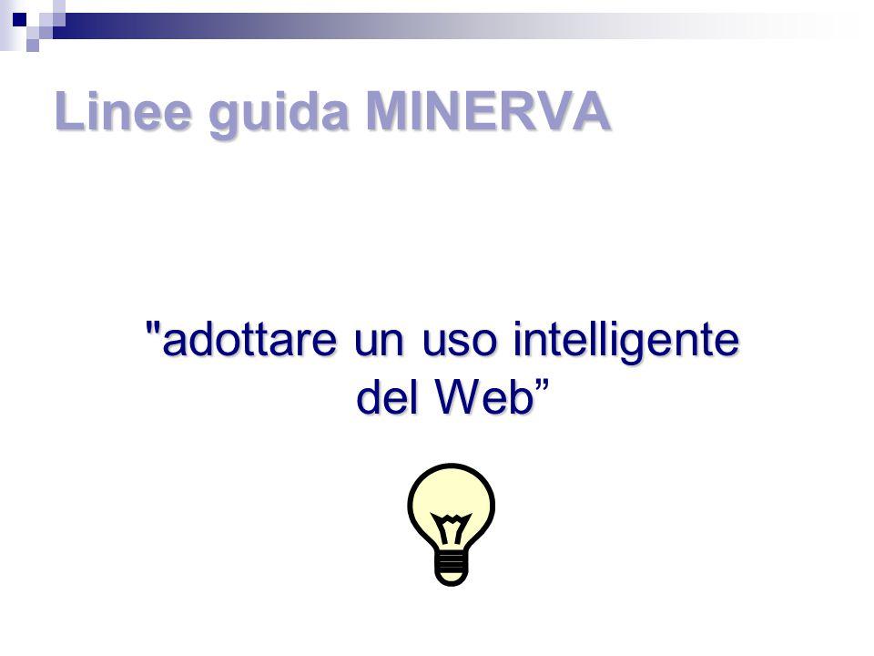 Linee guida MINERVA adottare un uso intelligente del Web adottare un uso intelligente del Web