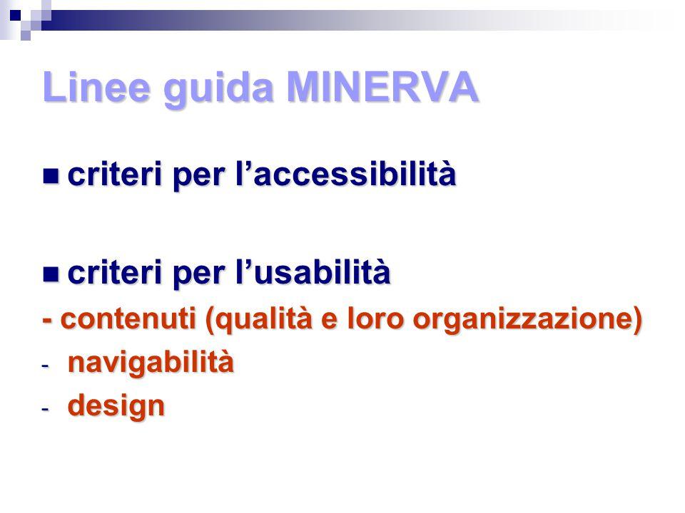 Linee guida MINERVA criteri per l'accessibilità criteri per l'accessibilità criteri per l'usabilità criteri per l'usabilità - contenuti (qualità e loro organizzazione) - navigabilità - design
