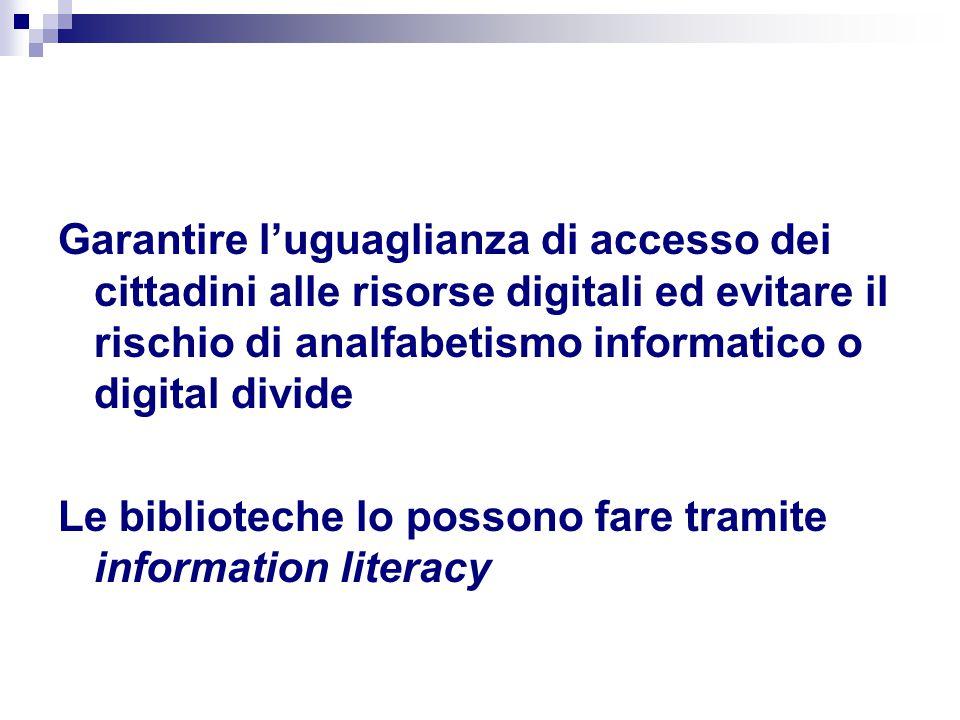 Garantire l'uguaglianza di accesso dei cittadini alle risorse digitali ed evitare il rischio di analfabetismo informatico o digital divide Le biblioteche lo possono fare tramite information literacy