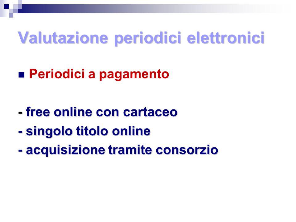 Valutazione periodici elettronici Periodici a pagamento - free online con cartaceo - singolo titolo online - acquisizione tramite consorzio