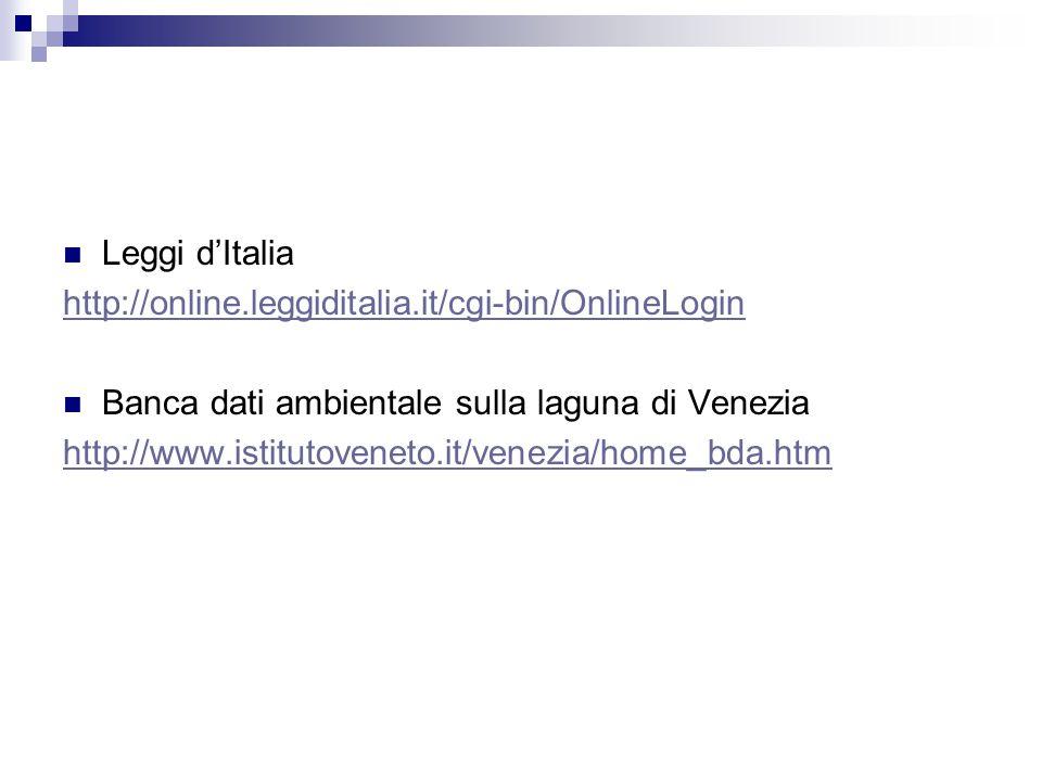 Leggi d'Italia http://online.leggiditalia.it/cgi-bin/OnlineLogin Banca dati ambientale sulla laguna di Venezia http://www.istitutoveneto.it/venezia/home_bda.htm