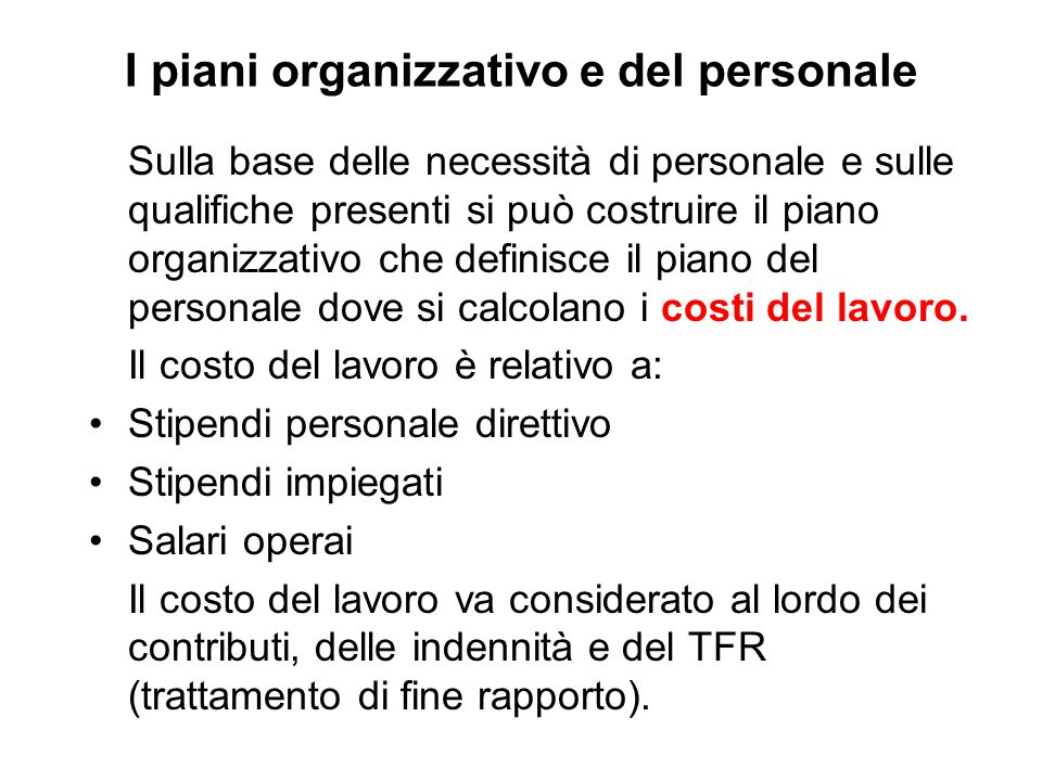 I piani organizzativo e del personale Sulla base delle necessità di personale e sulle qualifiche presenti si può costruire il piano organizzativo che definisce il piano del personale dove si calcolano i costi del lavoro.