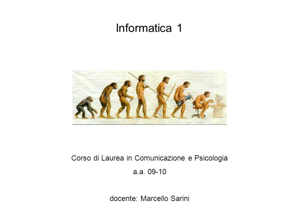 Informatica 1 Corso di Laurea in Comunicazione e Psicologia a.a. 09-10 docente: Marcello Sarini