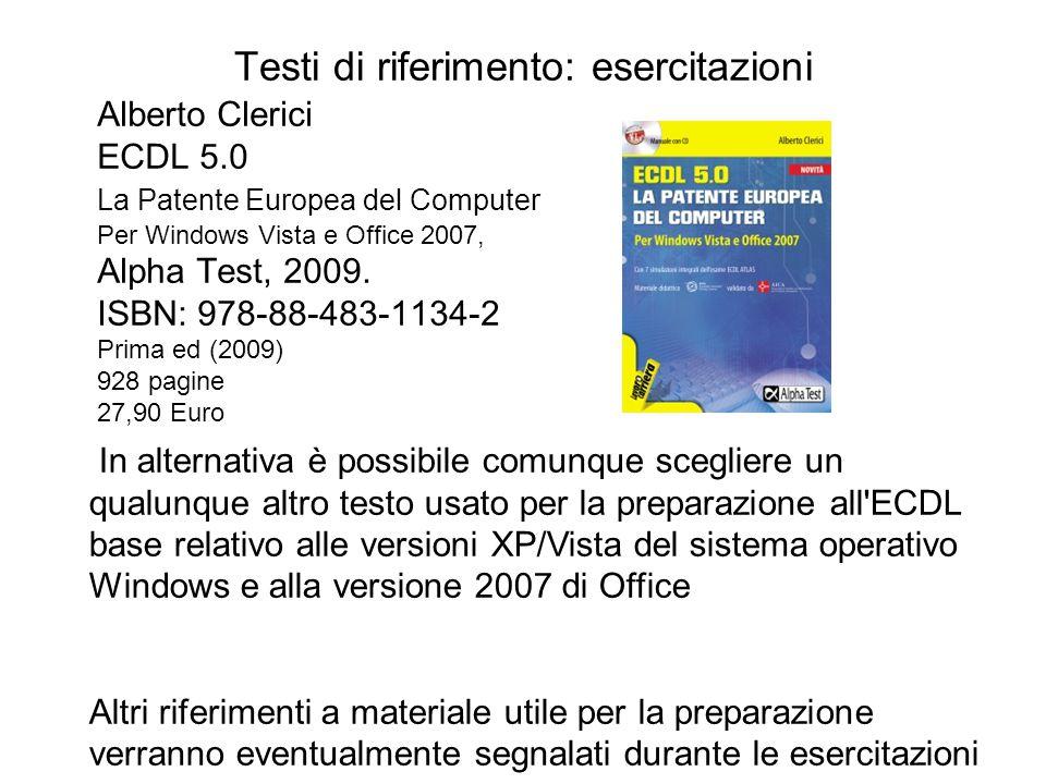 Testi di riferimento: esercitazioni Alberto Clerici ECDL 5.0 La Patente Europea del Computer Per Windows Vista e Office 2007, Alpha Test, 2009. ISBN: