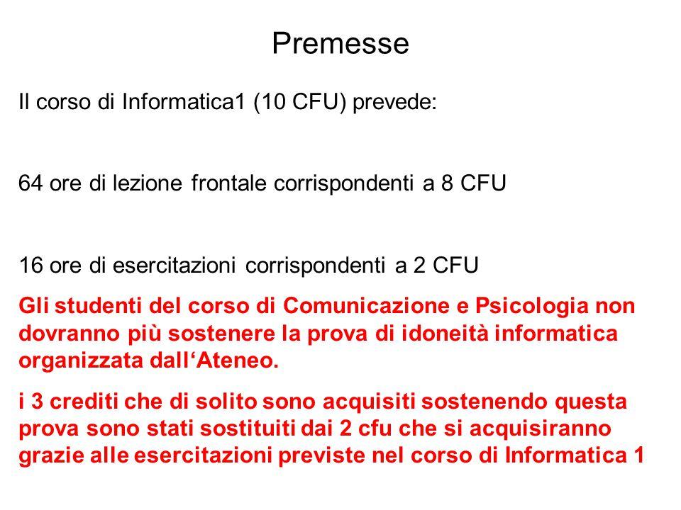 Premesse Il corso di Informatica1 (10 CFU) prevede: 64 ore di lezione frontale corrispondenti a 8 CFU 16 ore di esercitazioni corrispondenti a 2 CFU G