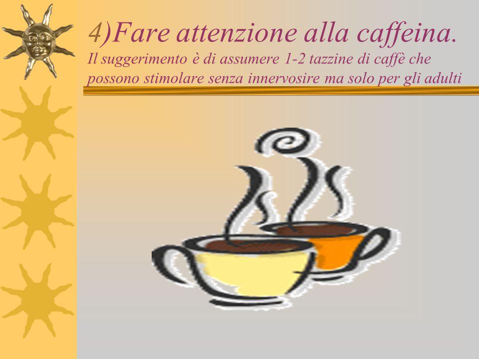 4)Fare attenzione alla caffeina.