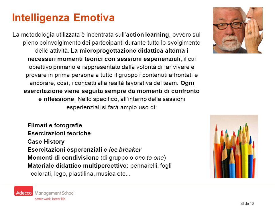 Slide 10 La metodologia utilizzata è incentrata sull'action learning, ovvero sul pieno coinvolgimento dei partecipanti durante tutto lo svolgimento de
