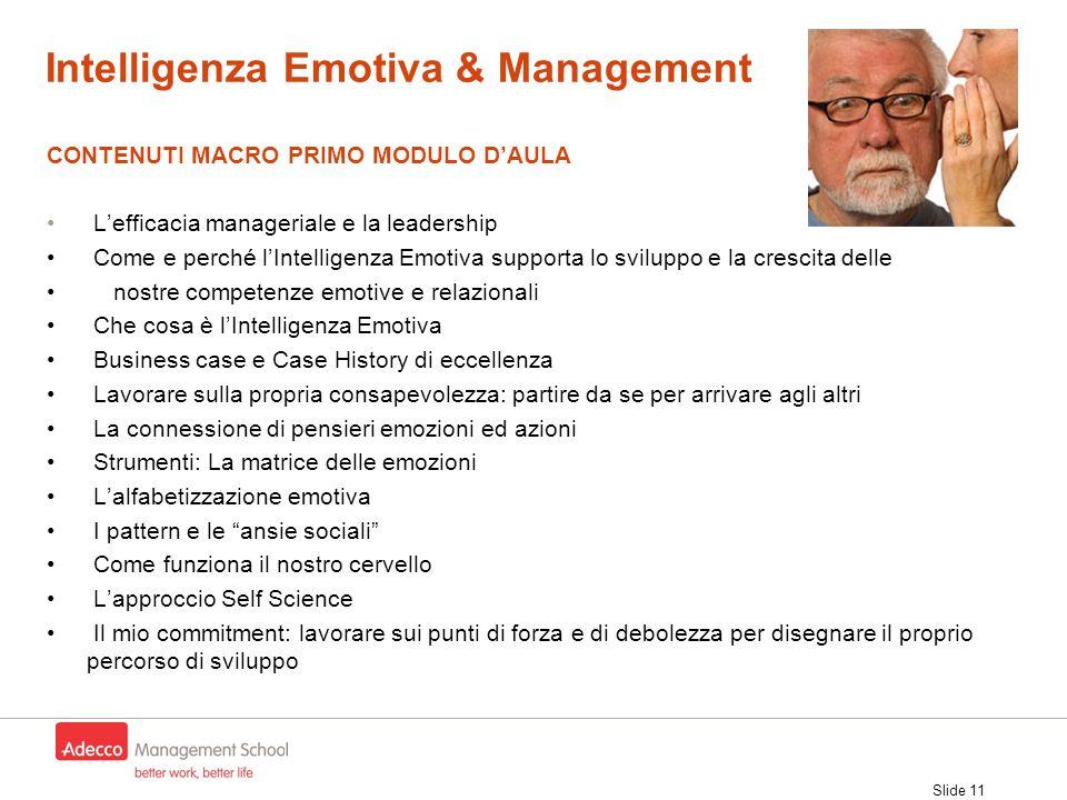 Slide 11 CONTENUTI MACRO PRIMO MODULO D'AULA L'efficacia manageriale e la leadership Come e perché l'Intelligenza Emotiva supporta lo sviluppo e la cr