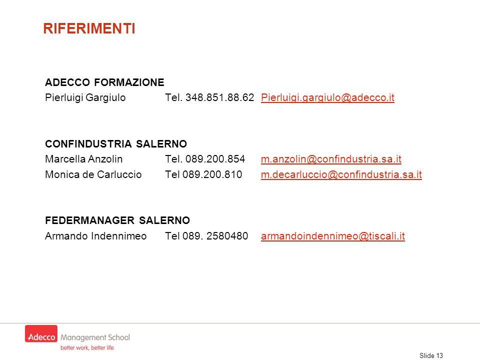 Slide 13 RIFERIMENTI ADECCO FORMAZIONE Pierluigi Gargiulo Tel. 348.851.88.62Pierluigi.gargiulo@adecco.itPierluigi.gargiulo@adecco.it CONFINDUSTRIA SAL