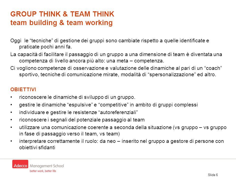 """Slide 6 Oggi le """"tecniche"""" di gestione dei gruppi sono cambiate rispetto a quelle identificate e praticate pochi anni fa. La capacità di facilitare il"""
