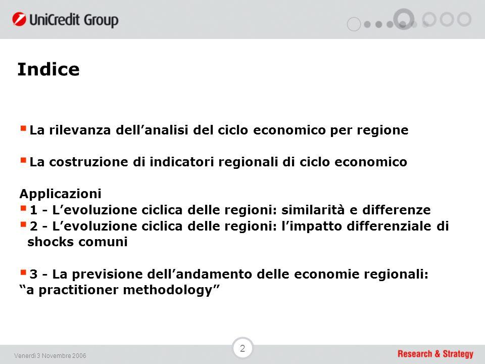13 Venerdì 3 Novembre 2006 Il ciclo economico regionale Pur con molti caveat, il prodotto interno lordo (il valore aggiunto nel caso delle province) sono le variabili maggiormente utilizzate nel definire il ciclo economico.