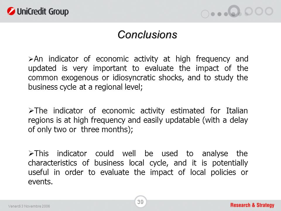 39 Venerdì 3 Novembre 2006 Conclusions  An indicator of economic activity at high frequency and updated is very important to evaluate the impact of t