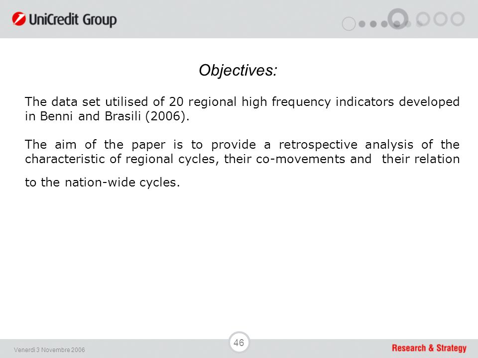 46 Venerdì 3 Novembre 2006 Objectives: The data set utilised of 20 regional high frequency indicators developed in Benni and Brasili (2006). The aim o