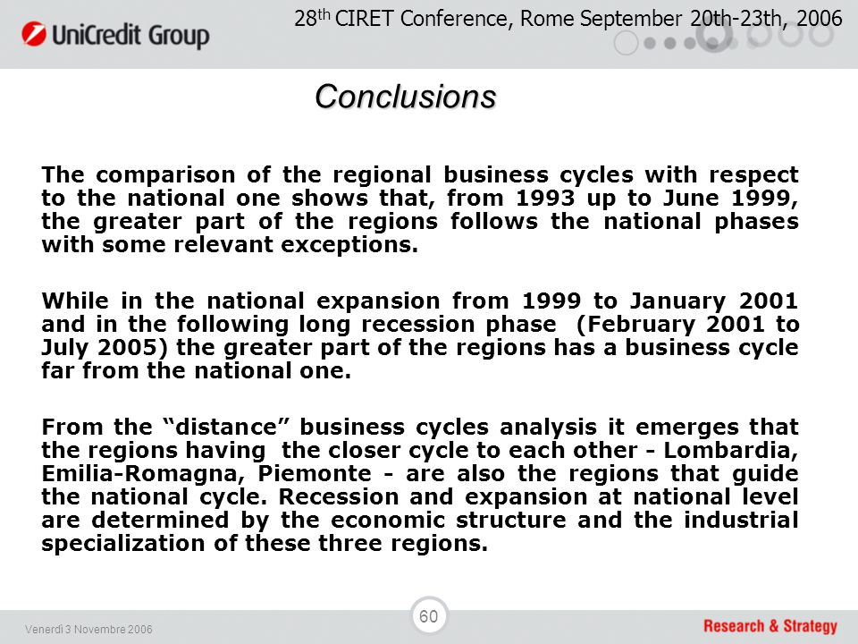 60 Venerdì 3 Novembre 2006 Conclusions The comparison of the regional business cycles with respect to the national one shows that, from 1993 up to Jun