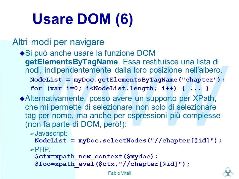 WWW Fabio Vitali Usare DOM (6) Altri modi per navigare  Si può anche usare la funzione DOM getElementsByTagName.