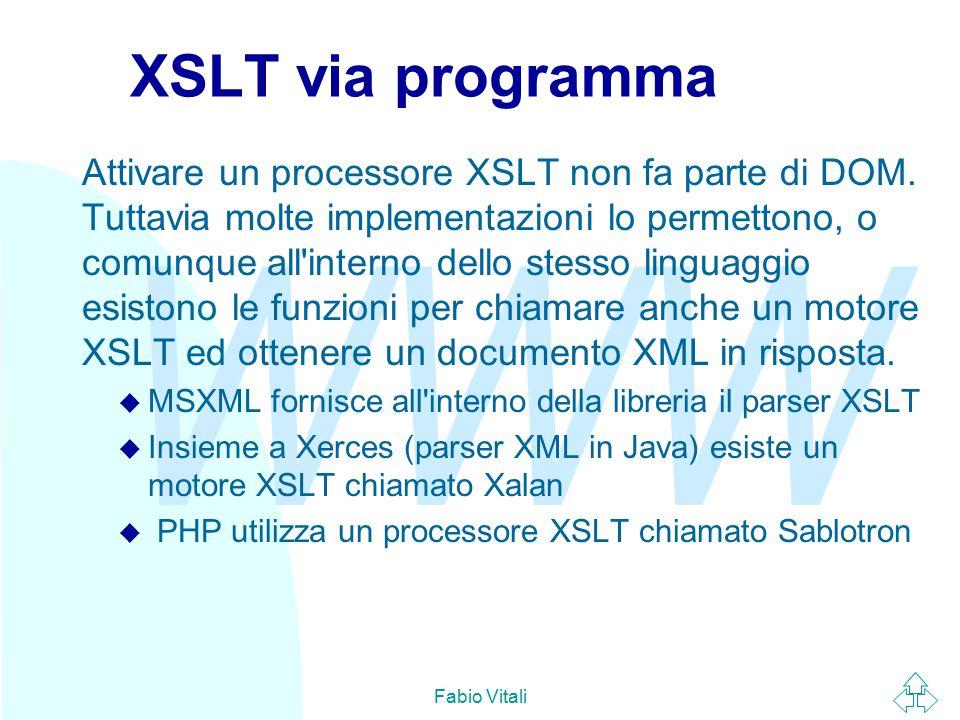WWW Fabio Vitali XSLT via programma Attivare un processore XSLT non fa parte di DOM.