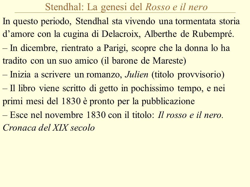 Stendhal: La genesi del Rosso e il nero In questo periodo, Stendhal sta vivendo una tormentata storia d'amore con la cugina di Delacroix, Alberthe de