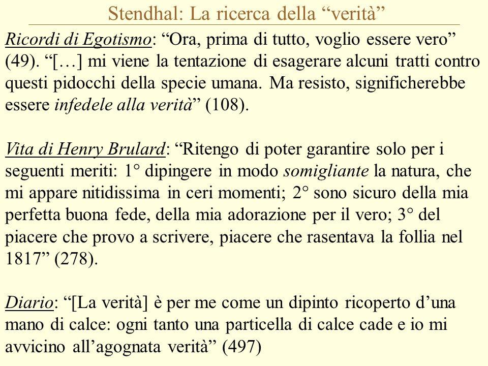 """Stendhal: La ricerca della """"verità"""" Ricordi di Egotismo: """"Ora, prima di tutto, voglio essere vero"""" (49). """"[…] mi viene la tentazione di esagerare alcu"""