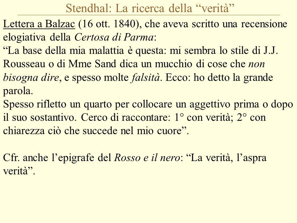 """Stendhal: La ricerca della """"verità"""" Lettera a Balzac (16 ott. 1840), che aveva scritto una recensione elogiativa della Certosa di Parma: """"La base dell"""
