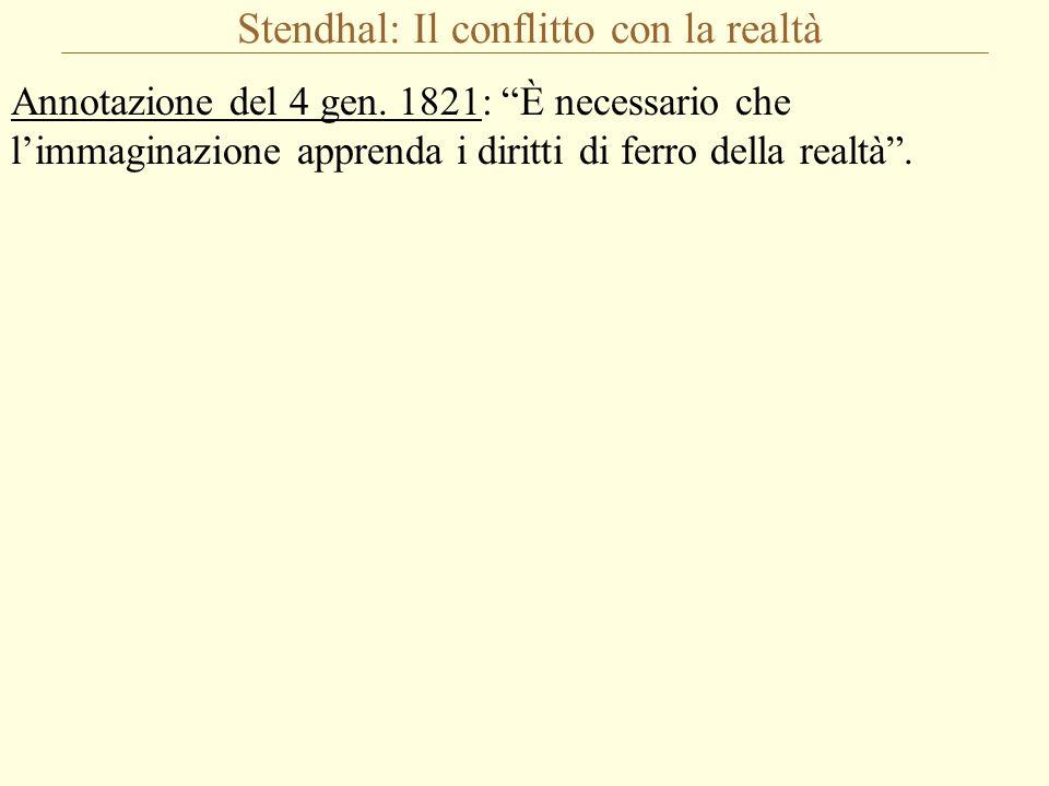 """Stendhal: Il conflitto con la realtà Annotazione del 4 gen. 1821: """"È necessario che l'immaginazione apprenda i diritti di ferro della realtà""""."""