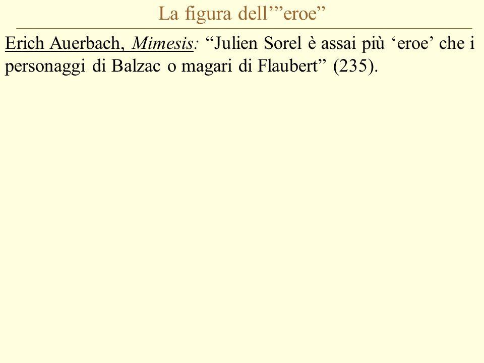 """La figura dell'""""eroe"""" Erich Auerbach, Mimesis: """"Julien Sorel è assai più 'eroe' che i personaggi di Balzac o magari di Flaubert"""" (235)."""