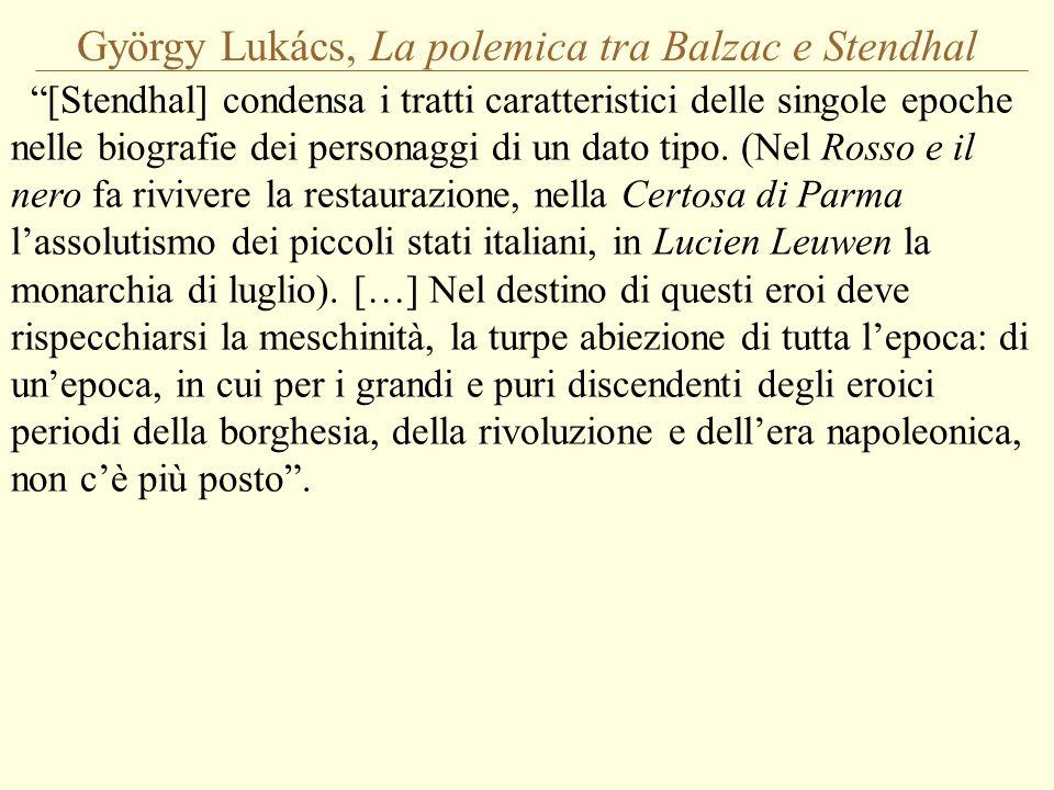 """György Lukács, La polemica tra Balzac e Stendhal """"[Stendhal] condensa i tratti caratteristici delle singole epoche nelle biografie dei personaggi di u"""