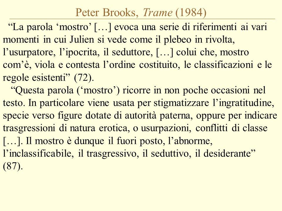 "Peter Brooks, Trame (1984) ""La parola 'mostro' […] evoca una serie di riferimenti ai vari momenti in cui Julien si vede come il plebeo in rivolta, l'u"