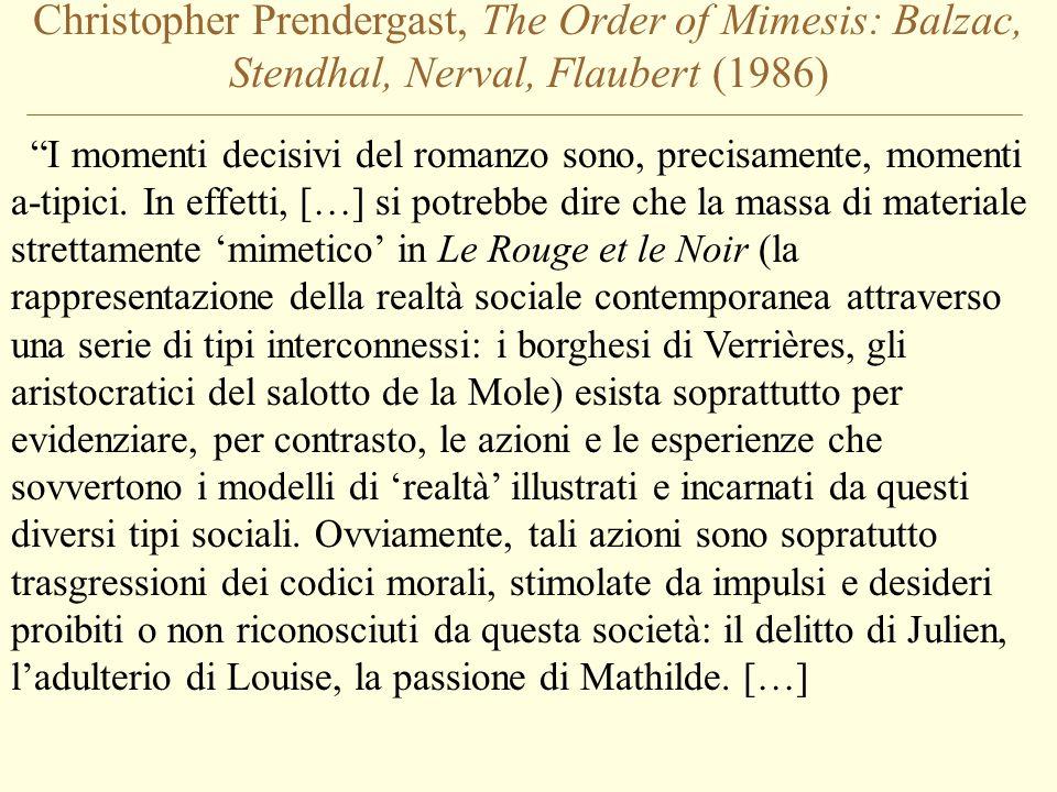 """Christopher Prendergast, The Order of Mimesis: Balzac, Stendhal, Nerval, Flaubert (1986) """"I momenti decisivi del romanzo sono, precisamente, momenti a"""