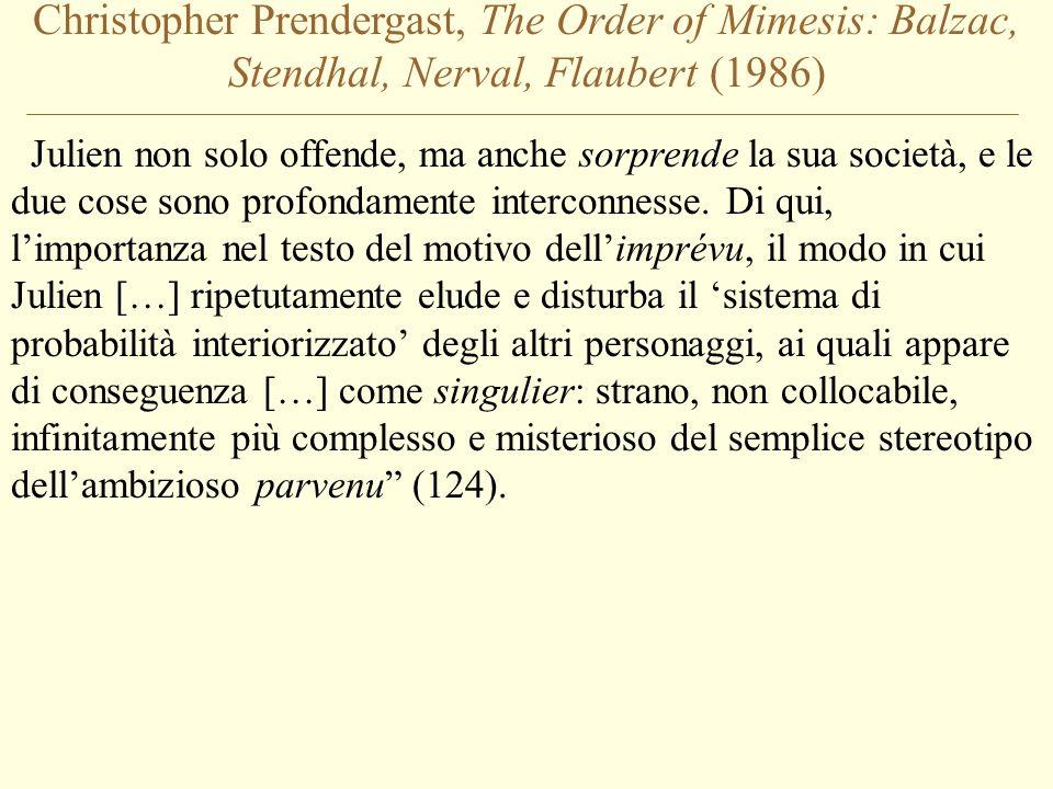 Christopher Prendergast, The Order of Mimesis: Balzac, Stendhal, Nerval, Flaubert (1986) Julien non solo offende, ma anche sorprende la sua società, e
