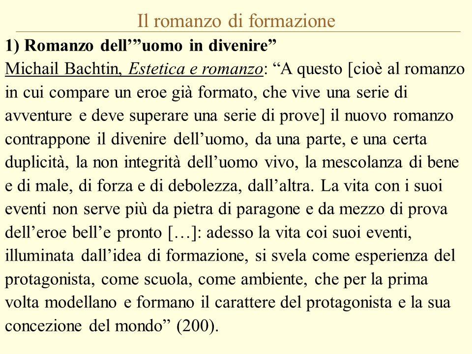 """Il romanzo di formazione 1) Romanzo dell'""""uomo in divenire"""" Michail Bachtin, Estetica e romanzo: """"A questo [cioè al romanzo in cui compare un eroe già"""