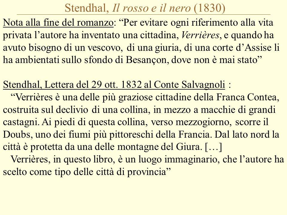 """Stendhal, Il rosso e il nero (1830) Nota alla fine del romanzo: """"Per evitare ogni riferimento alla vita privata l'autore ha inventato una cittadina, V"""