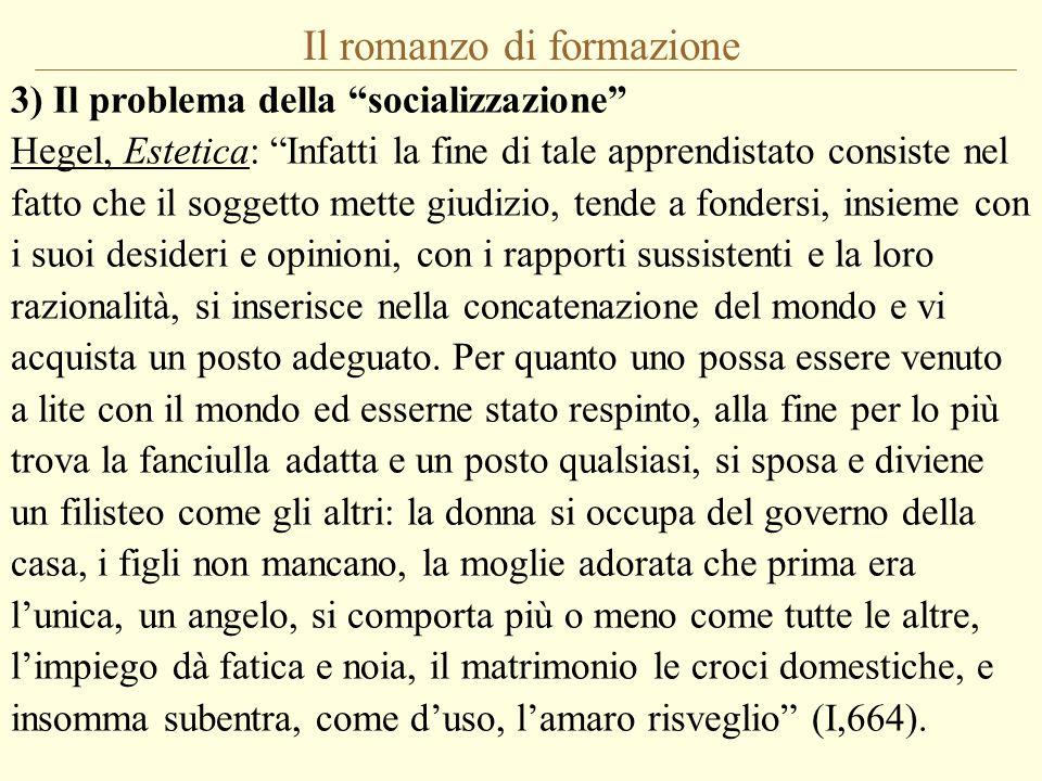 """Il romanzo di formazione 3) Il problema della """"socializzazione"""" Hegel, Estetica: """"Infatti la fine di tale apprendistato consiste nel fatto che il sogg"""