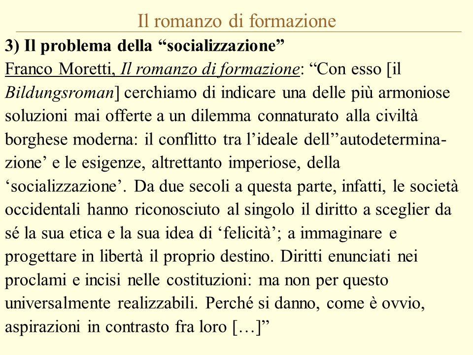 """Il romanzo di formazione 3) Il problema della """"socializzazione"""" Franco Moretti, Il romanzo di formazione: """"Con esso [il Bildungsroman] cerchiamo di in"""