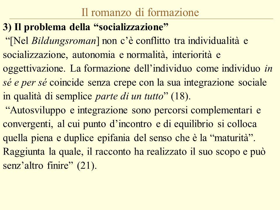 """Il romanzo di formazione 3) Il problema della """"socializzazione"""" """"[Nel Bildungsroman] non c'è conflitto tra individualità e socializzazione, autonomia"""