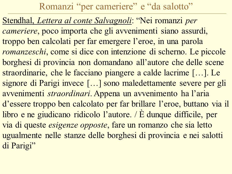 """Romanzi """"per cameriere"""" e """"da salotto"""" Stendhal, Lettera al conte Salvagnoli: """"Nei romanzi per cameriere, poco importa che gli avvenimenti siano assur"""