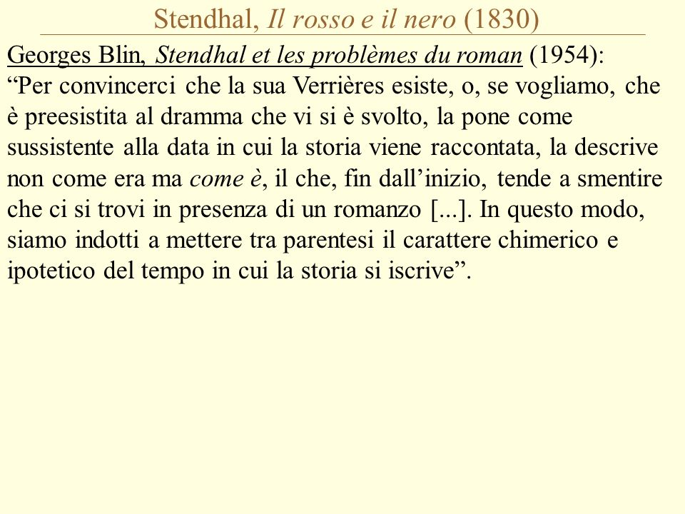 """Stendhal, Il rosso e il nero (1830) Georges Blin, Stendhal et les problèmes du roman (1954): """"Per convincerci che la sua Verrières esiste, o, se vogli"""