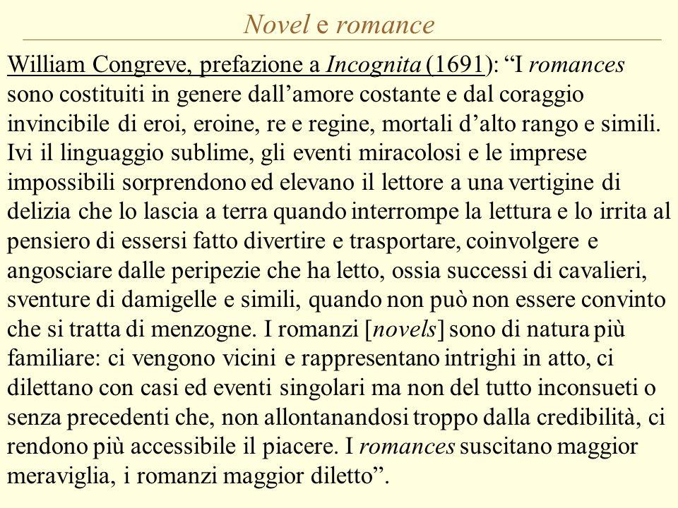 """William Congreve, prefazione a Incognita (1691): """"I romances sono costituiti in genere dall'amore costante e dal coraggio invincibile di eroi, eroine,"""