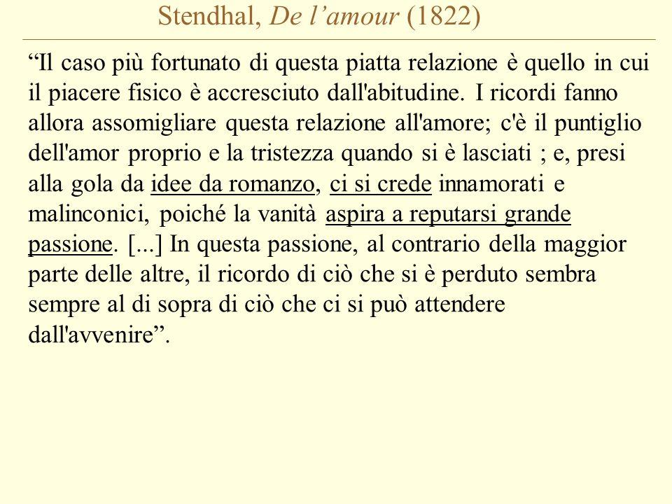 """Stendhal, De l'amour (1822) """"Il caso più fortunato di questa piatta relazione è quello in cui il piacere fisico è accresciuto dall'abitudine. I ricord"""