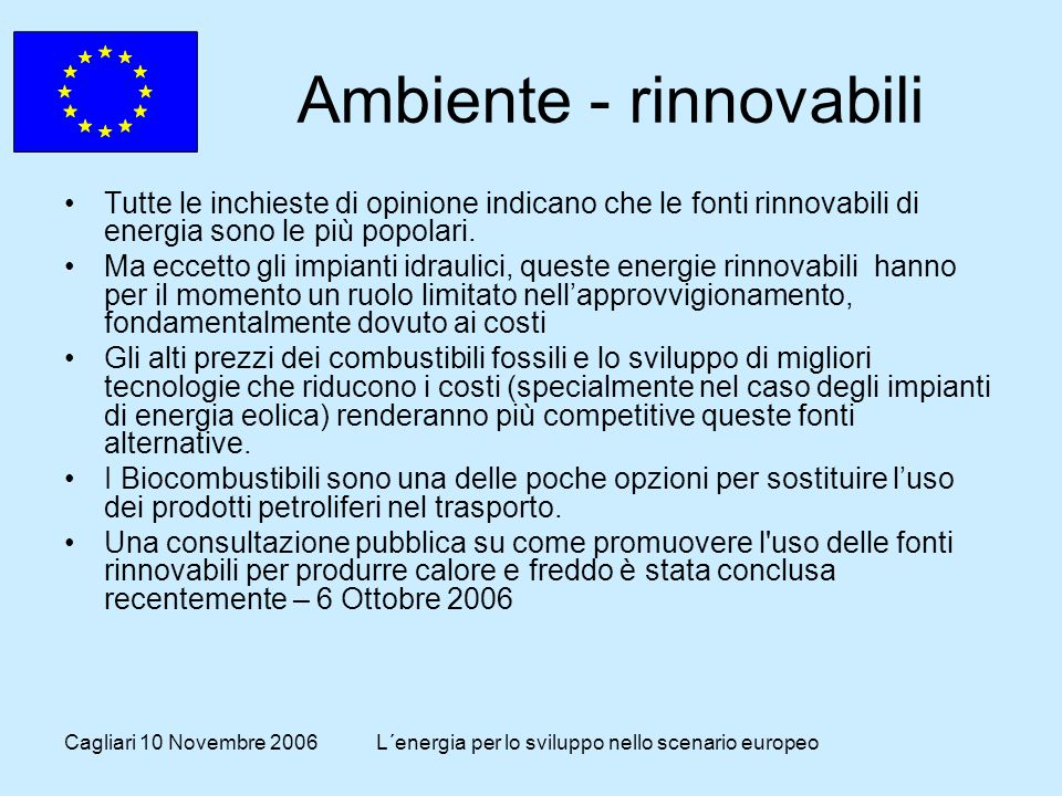 Cagliari 10 Novembre 2006L´energia per lo sviluppo nello scenario europeo Ambiente - rinnovabili Tutte le inchieste di opinione indicano che le fonti rinnovabili di energia sono le più popolari.