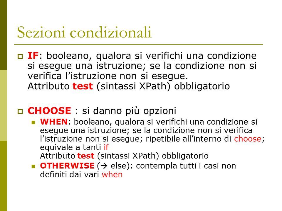 Sezioni condizionali  IF: booleano, qualora si verifichi una condizione si esegue una istruzione; se la condizione non si verifica l'istruzione non si esegue.