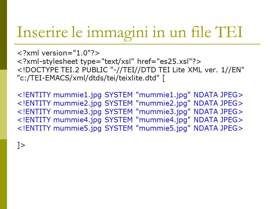 Inserire le immagini in un file TEI <!DOCTYPE TEI.2 PUBLIC -//TEI//DTD TEI Lite XML ver.