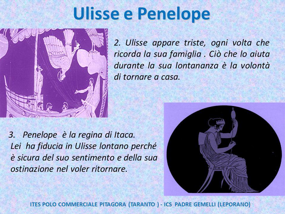 Ulisse e Penelope 2. Ulisse appare triste, ogni volta che ricorda la sua famiglia. Ciò che lo aiuta durante la sua lontananza è la volontà di tornare