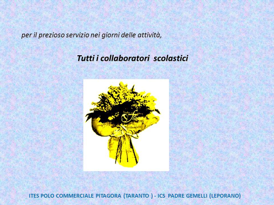 per il prezioso servizio nei giorni delle attività, Tutti i collaboratori scolastici ITES POLO COMMERCIALE PITAGORA (TARANTO ) - ICS PADRE GEMELLI (LE