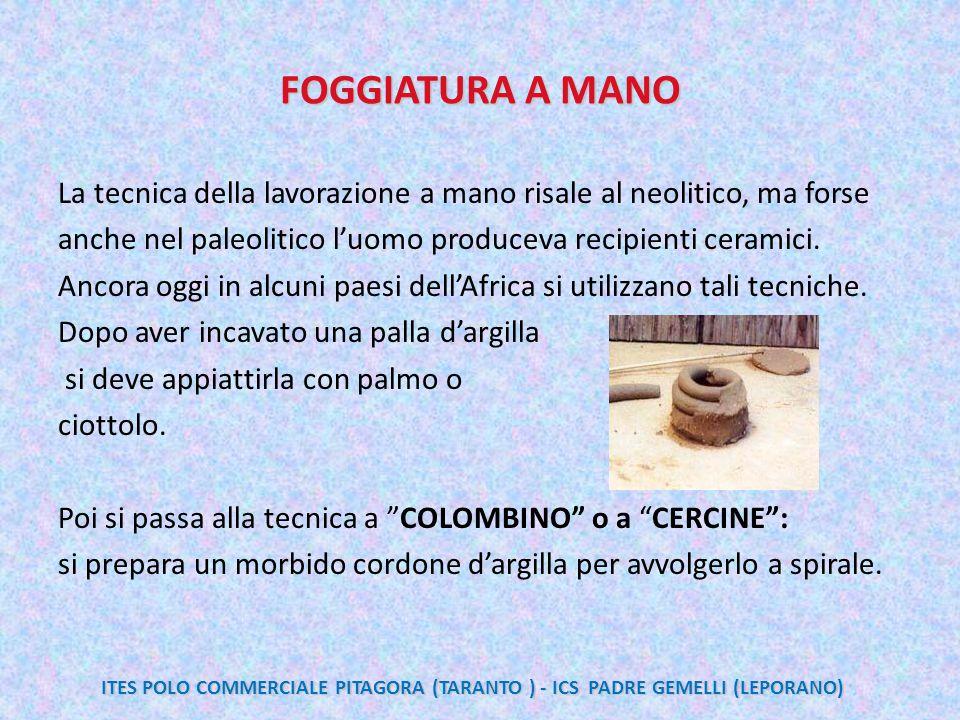 FOGGIATURA A MANO La tecnica della lavorazione a mano risale al neolitico, ma forse anche nel paleolitico l'uomo produceva recipienti ceramici. Ancora